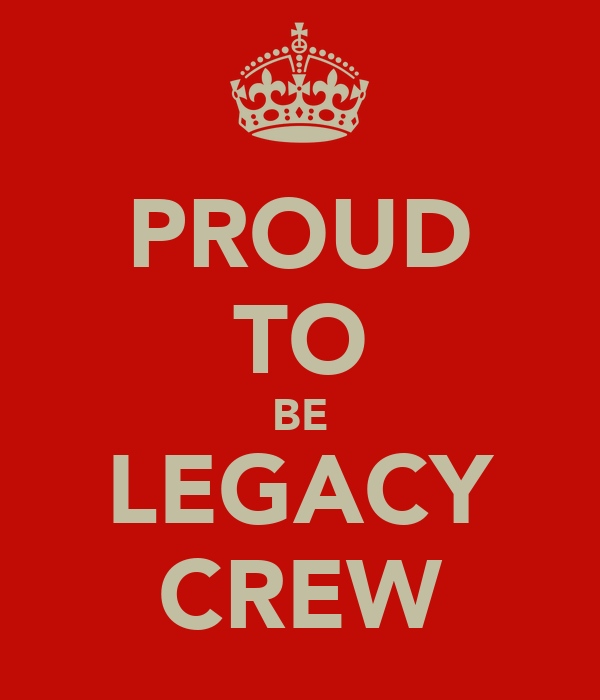 PROUD TO BE LEGACY CREW