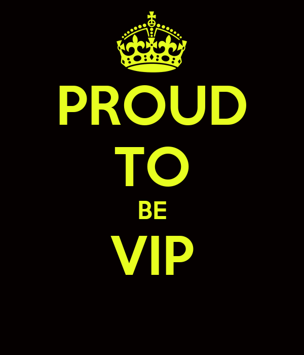 PROUD TO BE VIP
