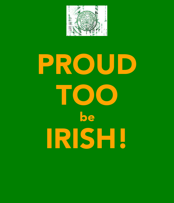 PROUD TOO be IRISH!