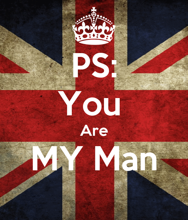 PS: You  Are MY Man