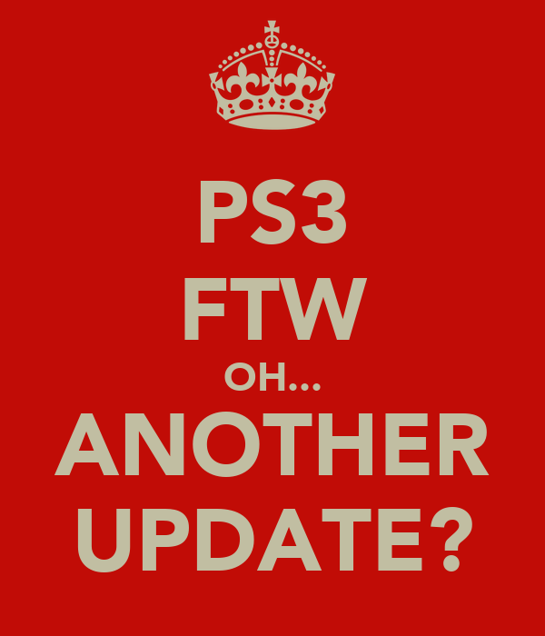 PS3 FTW OH... ANOTHER UPDATE?