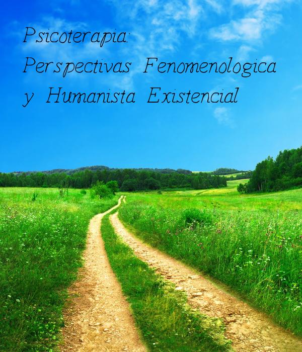 Psicoterapia: Perspectivas Fenomenologica y Humanista Existencial