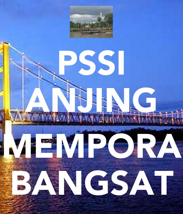 PSSI ANJING  MEMPORA BANGSAT
