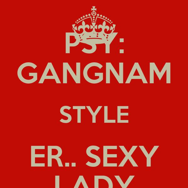 PSY: GANGNAM STYLE ER.. SEXY LADY
