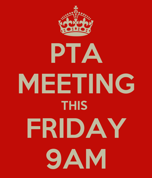 PTA MEETING THIS  FRIDAY 9AM