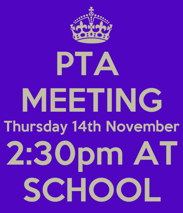 PTA  MEETING Thursday 14th November 2:30pm AT SCHOOL