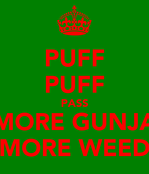 PUFF PUFF PASS MORE GUNJA MORE WEED