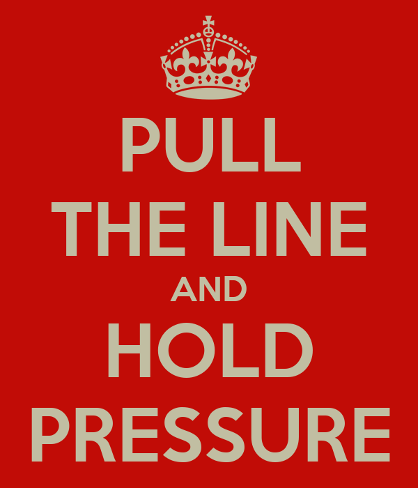 PULL THE LINE AND HOLD PRESSURE