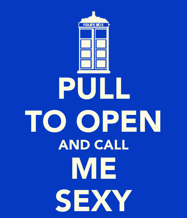 PULL TO OPEN AND CALL ME SEXY
