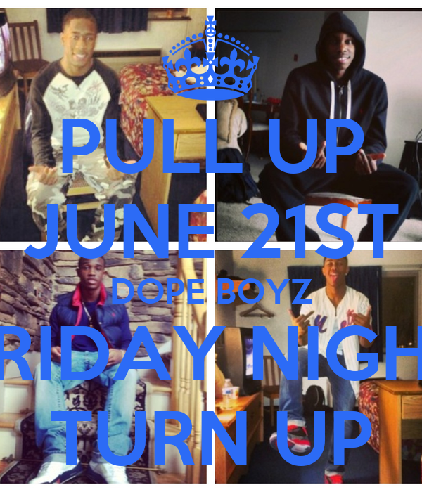 PULL UP JUNE 21ST DOPE BOYZ FRIDAY NIGHT TURN UP