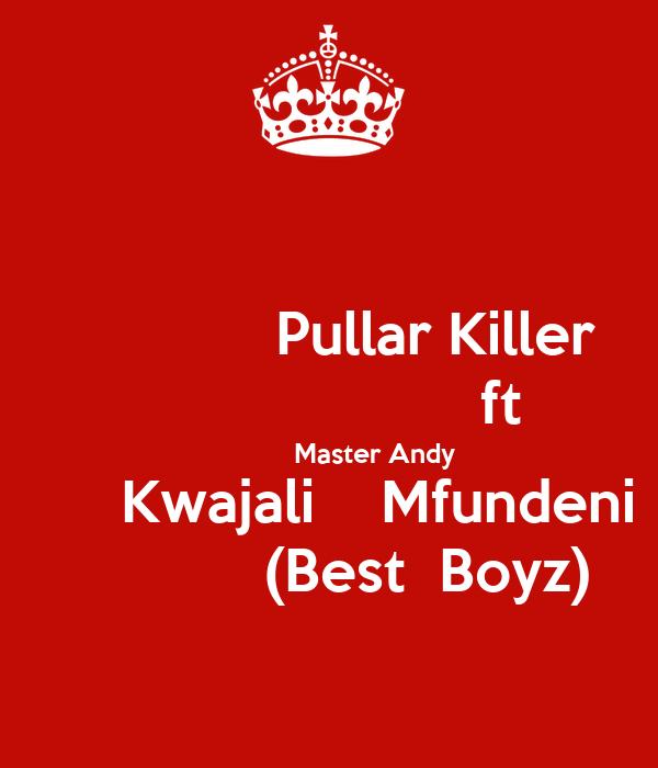 Pullar Killer                      ft             Master Andy       Kwajali    Mfundeni             (Best  Boyz)