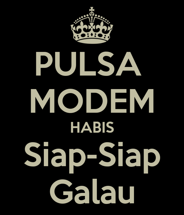 PULSA  MODEM HABIS Siap-Siap Galau