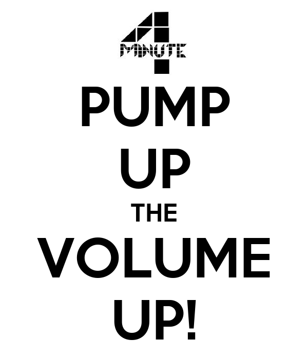 PUMP UP THE VOLUME UP!