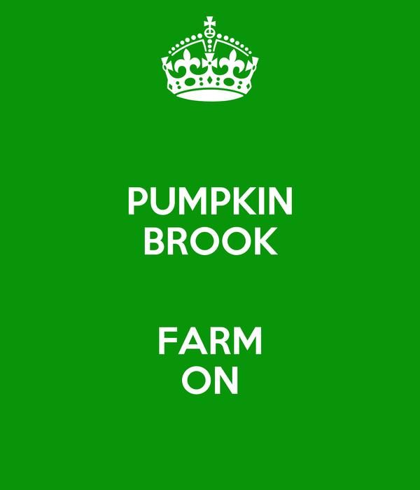 PUMPKIN BROOK  FARM ON