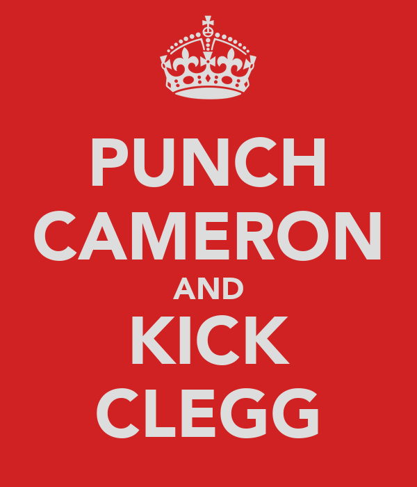 PUNCH CAMERON AND KICK CLEGG