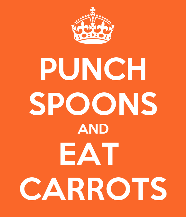 PUNCH SPOONS AND EAT  CARROTS