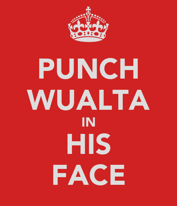 PUNCH WUALTA IN HIS FACE