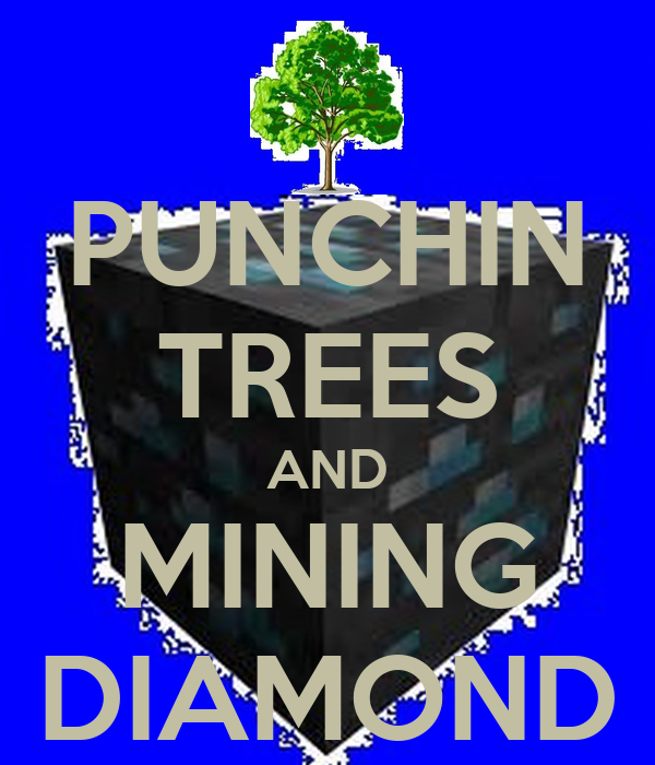 PUNCHIN TREES AND MINING DIAMOND