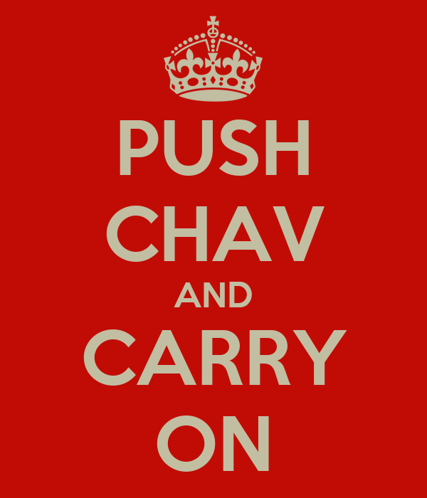 PUSH CHAV AND CARRY ON