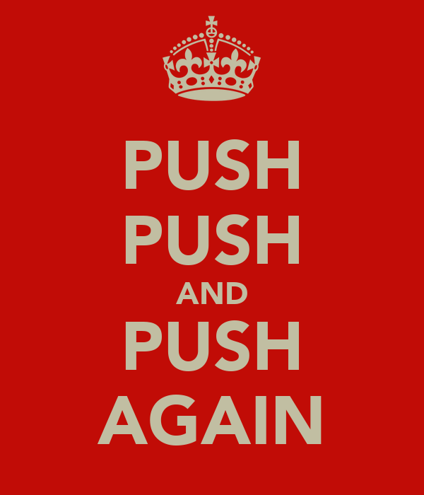PUSH PUSH AND PUSH AGAIN
