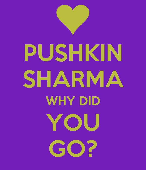 PUSHKIN SHARMA WHY DID YOU GO?