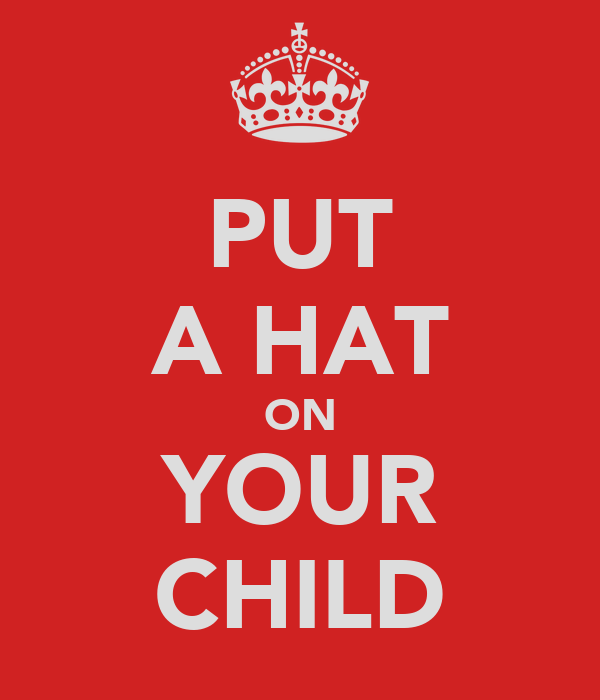 PUT A HAT ON YOUR CHILD