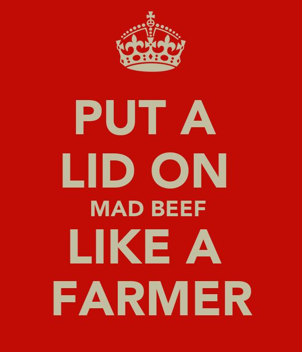 PUT A  LID ON  MAD BEEF  LIKE A  FARMER