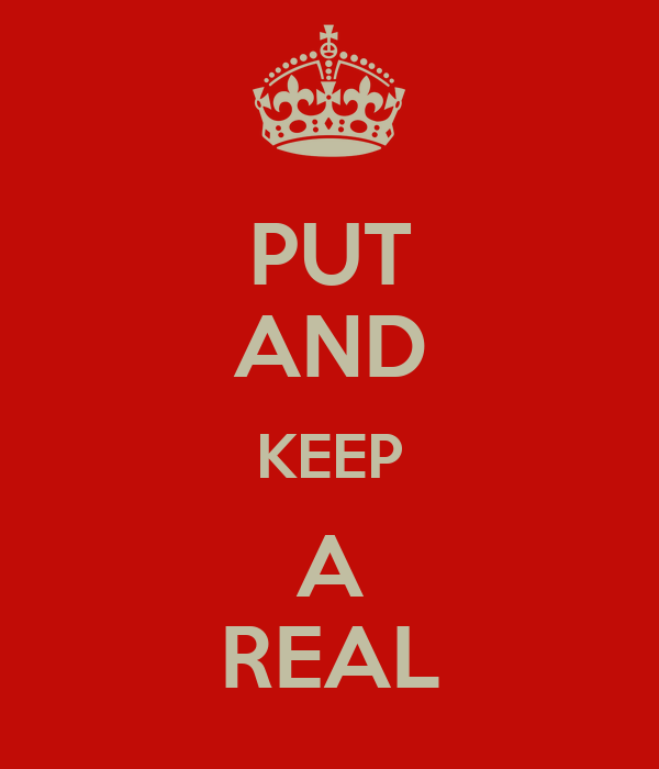 PUT AND KEEP A REAL