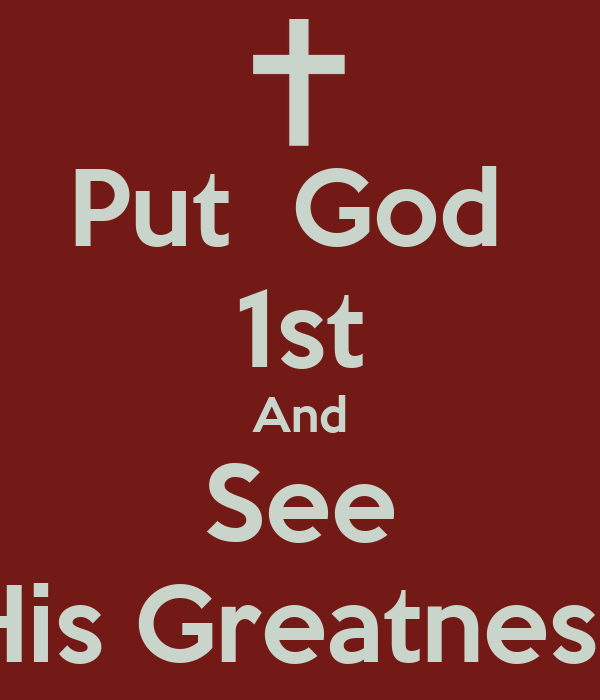 Put  God  1st And See His Greatness