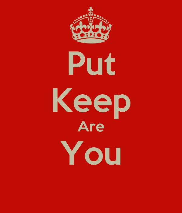 Put Keep Are You