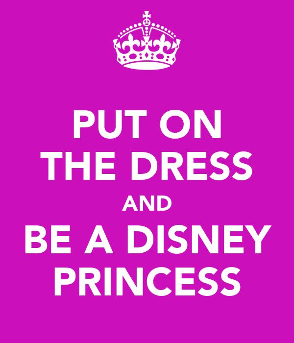 PUT ON THE DRESS AND BE A DISNEY PRINCESS