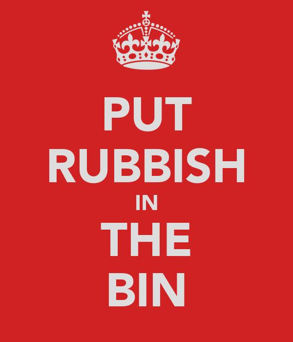 PUT RUBBISH IN THE BIN