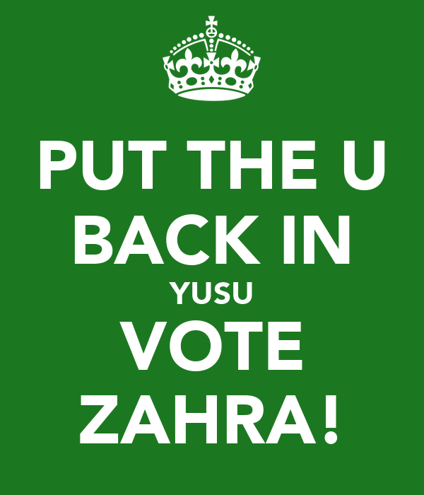 PUT THE U BACK IN YUSU VOTE ZAHRA!