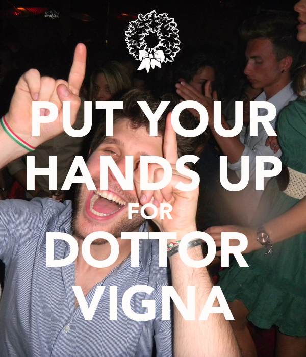 PUT YOUR HANDS UP FOR  DOTTOR  VIGNA
