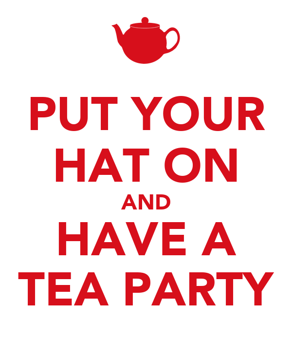 PUT YOUR HAT ON AND HAVE A TEA PARTY