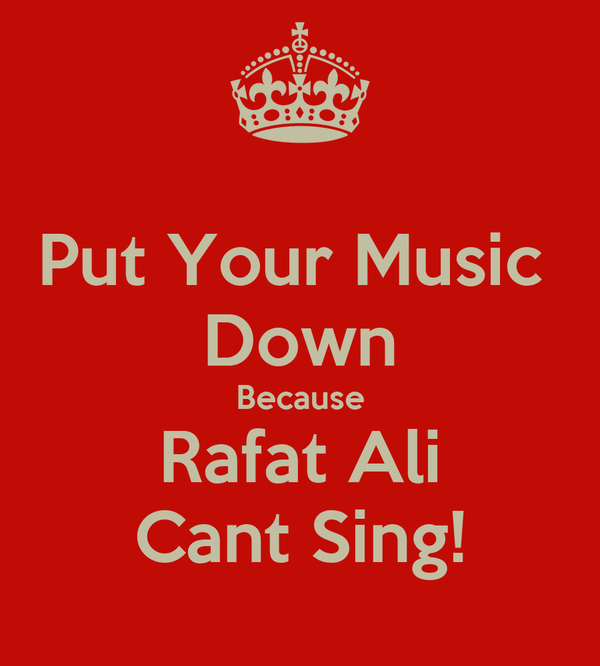 Put Your Music  Down Because Rafat Ali Cant Sing!