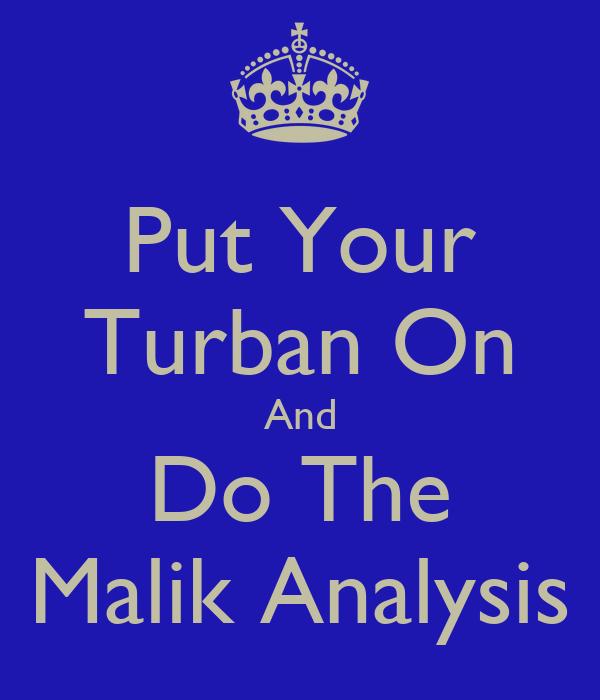 Put Your Turban On And Do The Malik Analysis