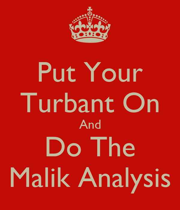 Put Your Turbant On And Do The Malik Analysis