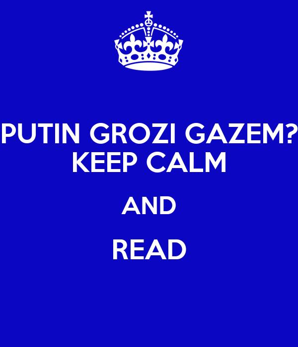 PUTIN GROZI GAZEM? KEEP CALM AND READ