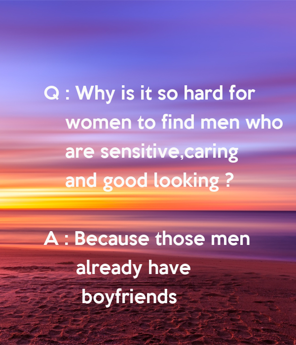 Why is it so hard to find a good woman