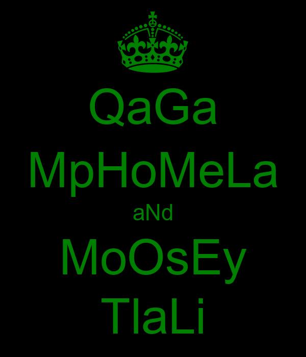 QaGa MpHoMeLa aNd MoOsEy TlaLi