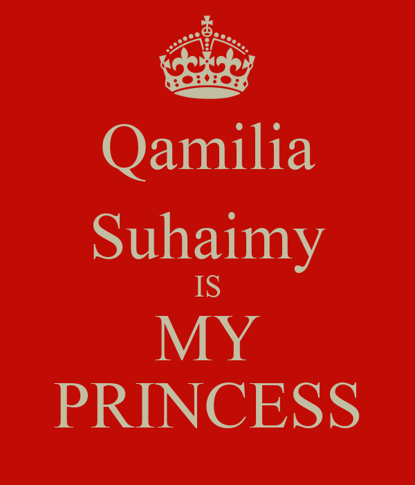Qamilia Suhaimy IS MY PRINCESS