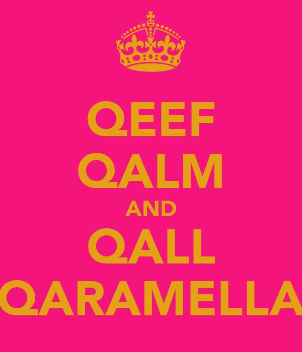 QEEF QALM AND QALL QARAMELLA
