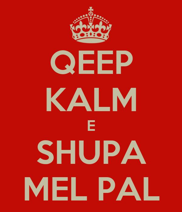 QEEP KALM E SHUPA MEL PAL