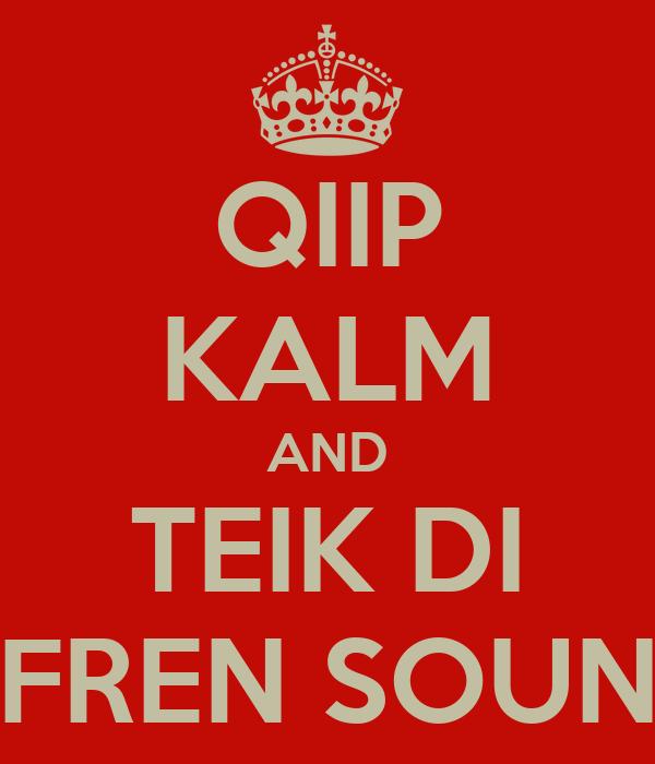QIIP KALM AND TEIK DI FREN SOUN