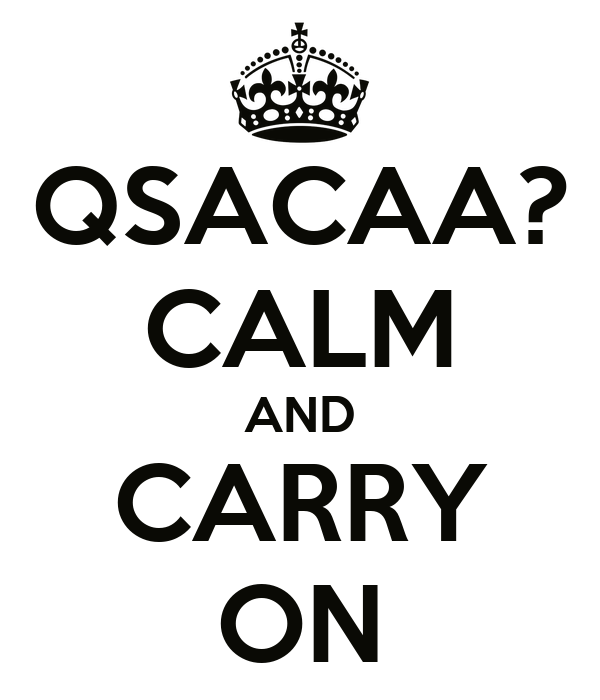 QSACAA? CALM AND CARRY ON