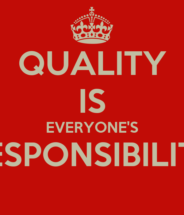 QUALITY IS EVERYONE'S RESPONSIBILITY
