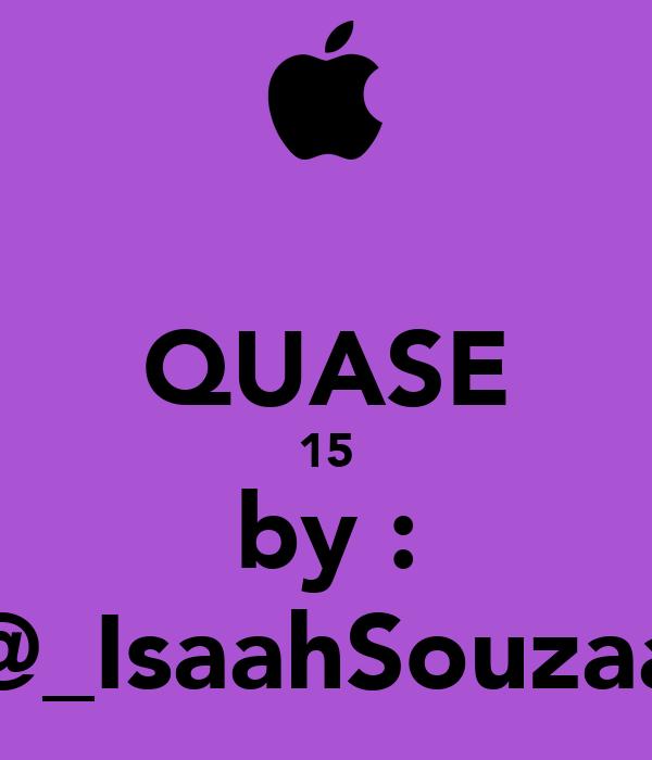 QUASE 15 by : @_IsaahSouzaa