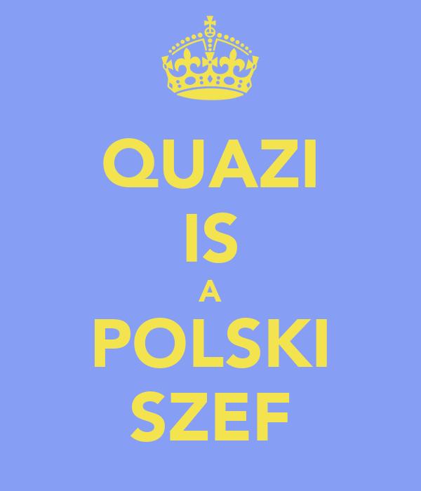 QUAZI IS A POLSKI SZEF