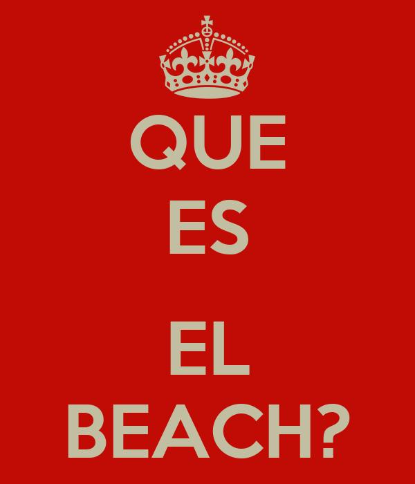 QUE ES  EL BEACH?
